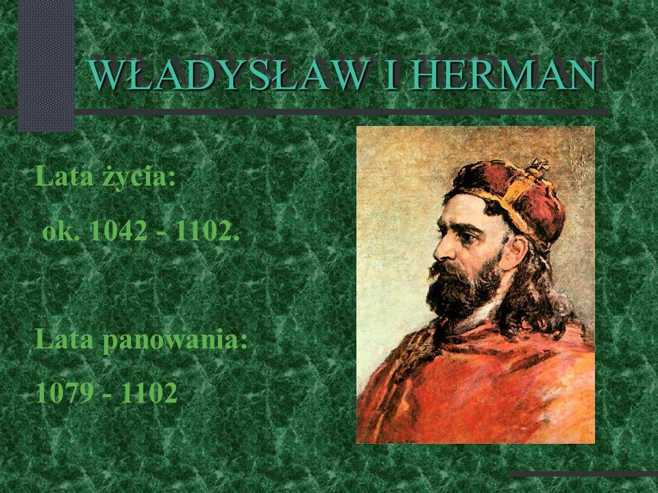 WŁADYSŁAW I HERMAN Lata życia: ok. 1042 - 1102. Lata panowania: