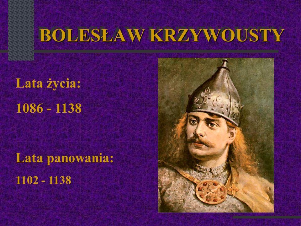 BOLESŁAW KRZYWOUSTY Lata życia: 1086 - 1138 Lata panowania: