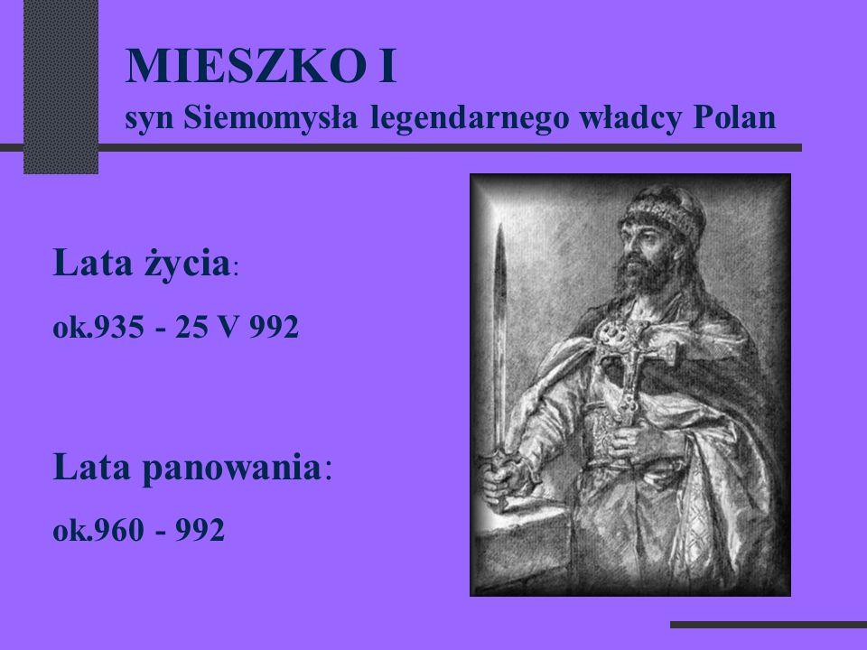 MIESZKO I syn Siemomysła legendarnego władcy Polan