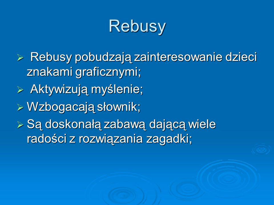 Rebusy Rebusy pobudzają zainteresowanie dzieci znakami graficznymi;
