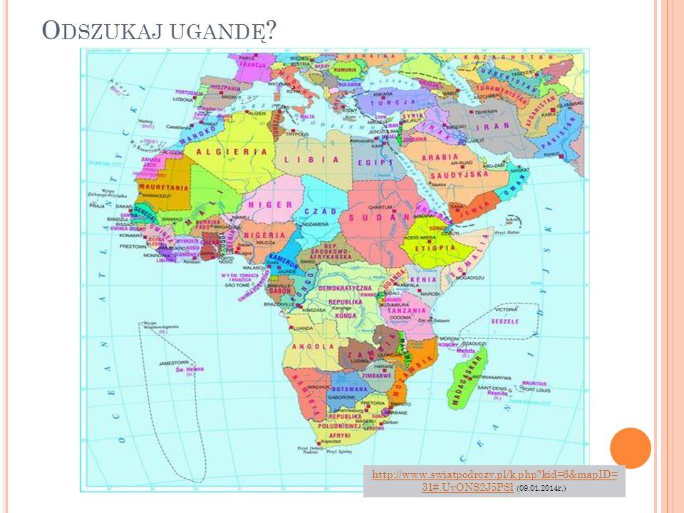 Odszukaj ugandę http://www.swiatpodrozy.pl/k.php kid=6&mapID=31#.UvONS2J5PSl (09.01.2014r.)