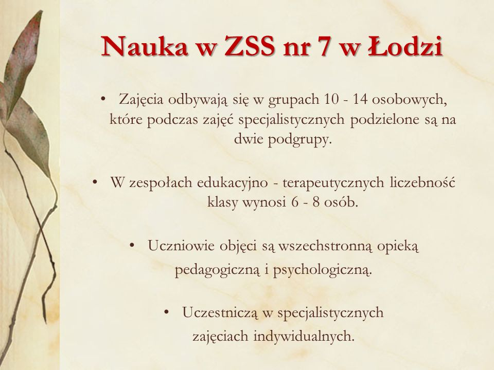Nauka w ZSS nr 7 w Łodzi Zajęcia odbywają się w grupach 10 - 14 osobowych, które podczas zajęć specjalistycznych podzielone są na dwie podgrupy.