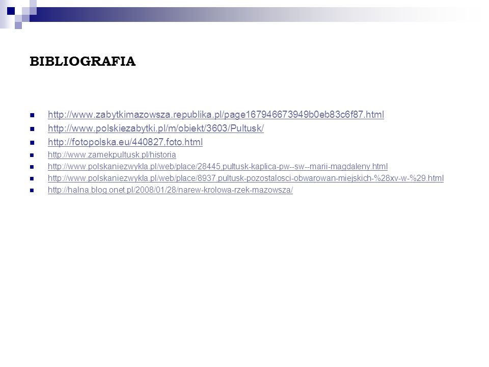 BIBLIOGRAFIA http://www.zabytkimazowsza.republika.pl/page167946673949b0eb83c6f87.html. http://www.polskiezabytki.pl/m/obiekt/3603/Pultusk/
