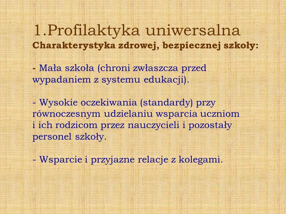 1.Profilaktyka uniwersalna Charakterystyka zdrowej, bezpiecznej szkoły: - Mała szkoła (chroni zwłaszcza przed wypadaniem z systemu edukacji).