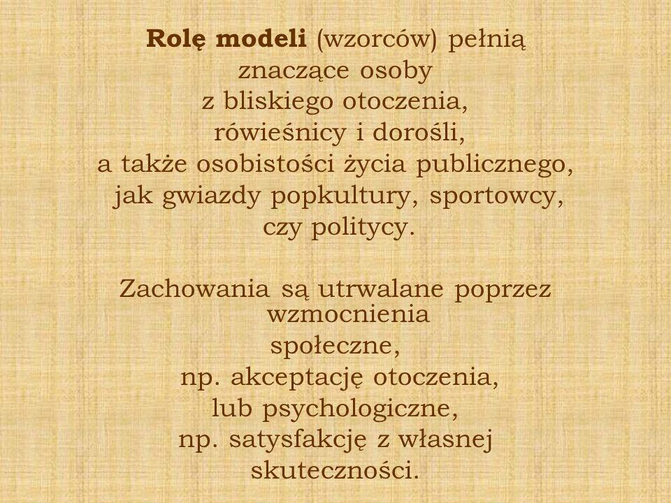 Rolę modeli (wzorców) pełnią znaczące osoby z bliskiego otoczenia,