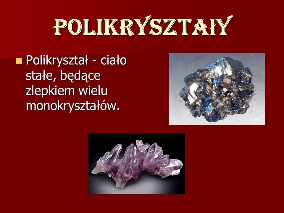 Polikryształy Polikryształ - ciało stałe, będące zlepkiem wielu monokryształów.