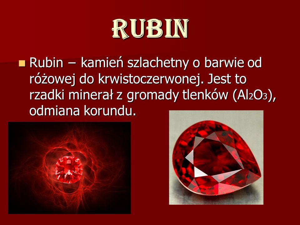 Rubin Rubin − kamień szlachetny o barwie od różowej do krwistoczerwonej.