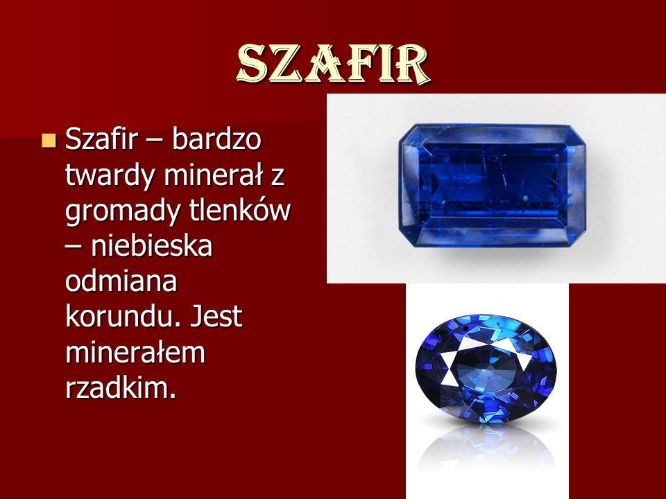 Szafir Szafir – bardzo twardy minerał z gromady tlenków – niebieska odmiana korundu.