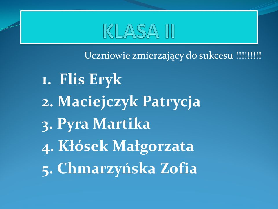 KLASA II 1. Flis Eryk 2. Maciejczyk Patrycja 3. Pyra Martika