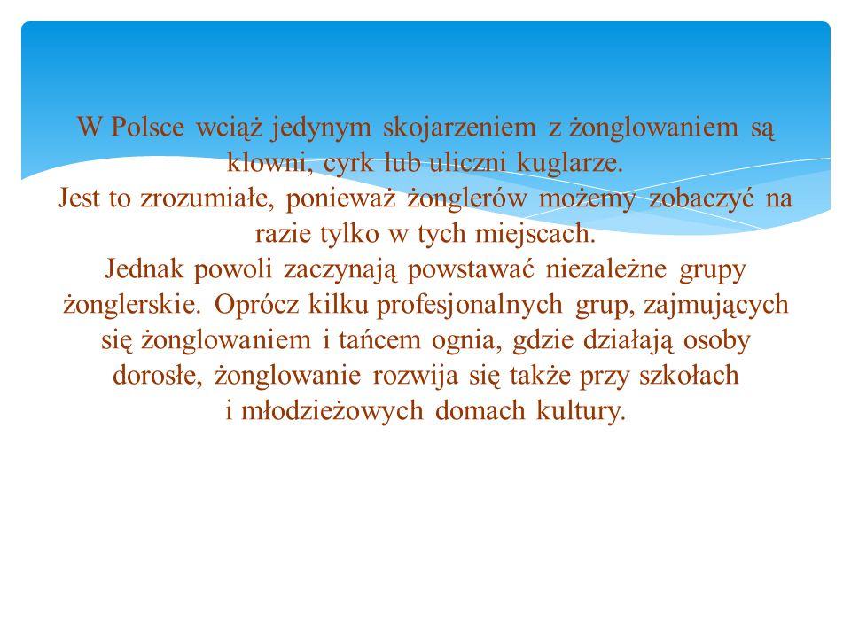 W Polsce wciąż jedynym skojarzeniem z żonglowaniem są klowni, cyrk lub uliczni kuglarze.