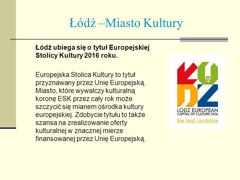 Łódź –Miasto KulturyŁódź ubiega się o tytuł Europejskiej Stolicy Kultury 2016 roku.