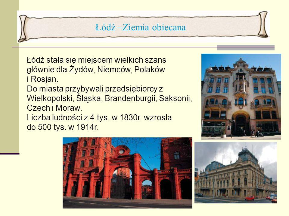 Łódź –Ziemia obiecana Łódź stała się miejscem wielkich szans głównie dla Żydów, Niemców, Polaków. i Rosjan.