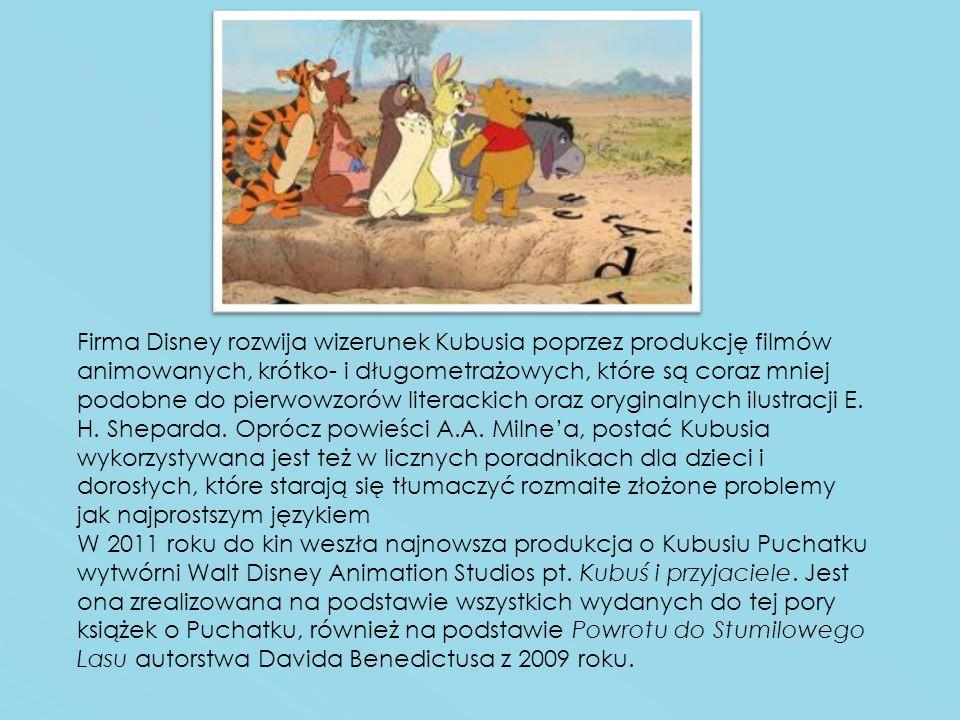 Firma Disney rozwija wizerunek Kubusia poprzez produkcję filmów animowanych, krótko- i długometrażowych, które są coraz mniej podobne do pierwowzorów literackich oraz oryginalnych ilustracji E. H. Sheparda. Oprócz powieści A.A. Milne'a, postać Kubusia wykorzystywana jest też w licznych poradnikach dla dzieci i dorosłych, które starają się tłumaczyć rozmaite złożone problemy jak najprostszym językiem