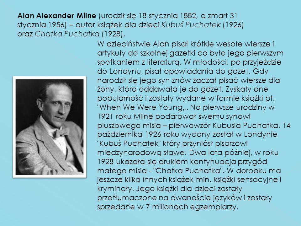 Alan Alexander Milne (urodził się 18 stycznia 1882, a zmarł 31 stycznia 1956) – autor książek dla dzieci Kubuś Puchatek (1926) oraz Chatka Puchatka (1928).