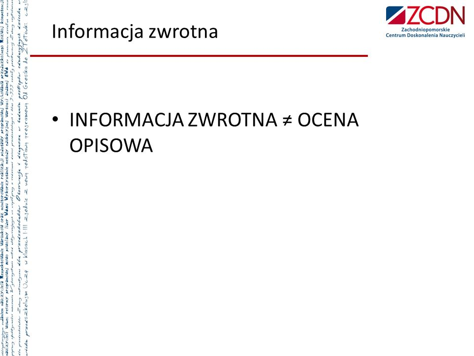 Informacja zwrotna INFORMACJA ZWROTNA ≠ OCENA OPISOWA