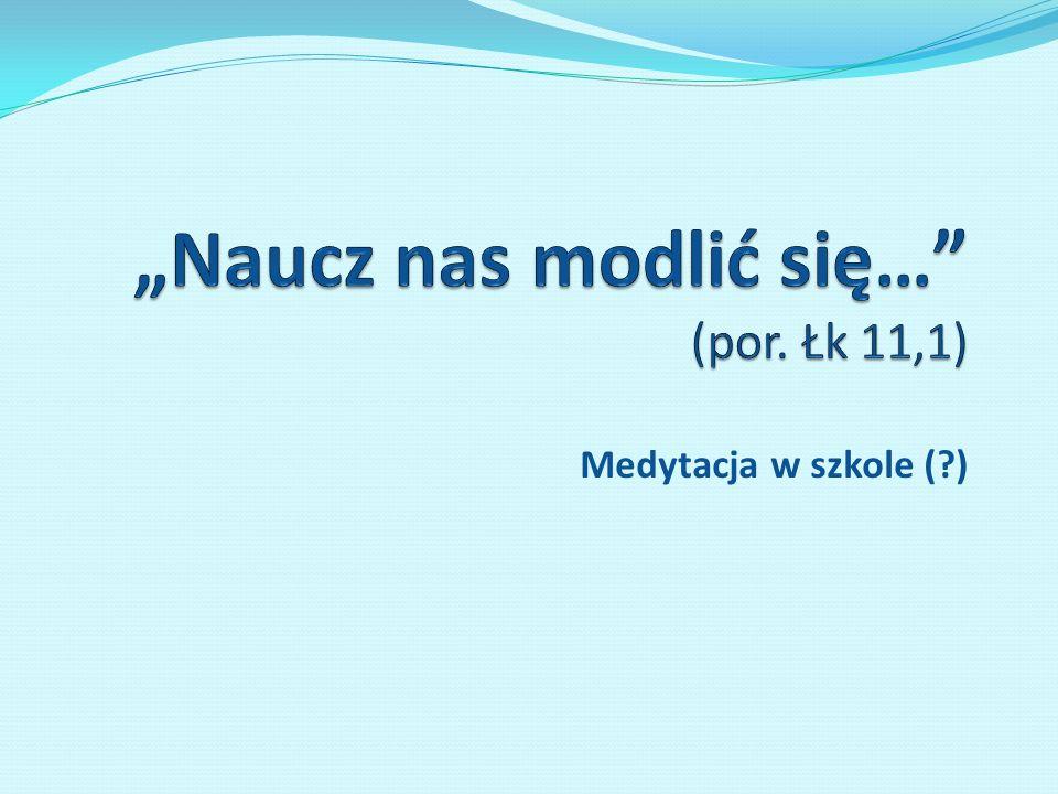 """""""Naucz nas modlić się… (por. Łk 11,1)"""