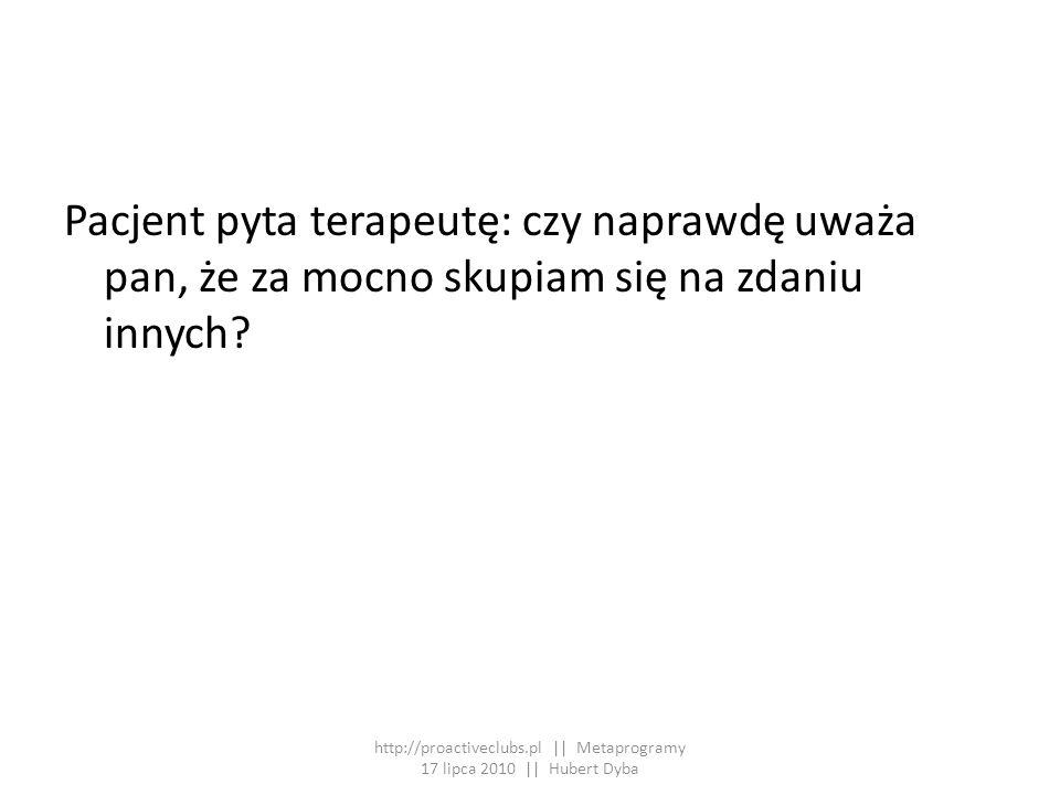 http://proactiveclubs.pl || Metaprogramy 17 lipca 2010 || Hubert Dyba