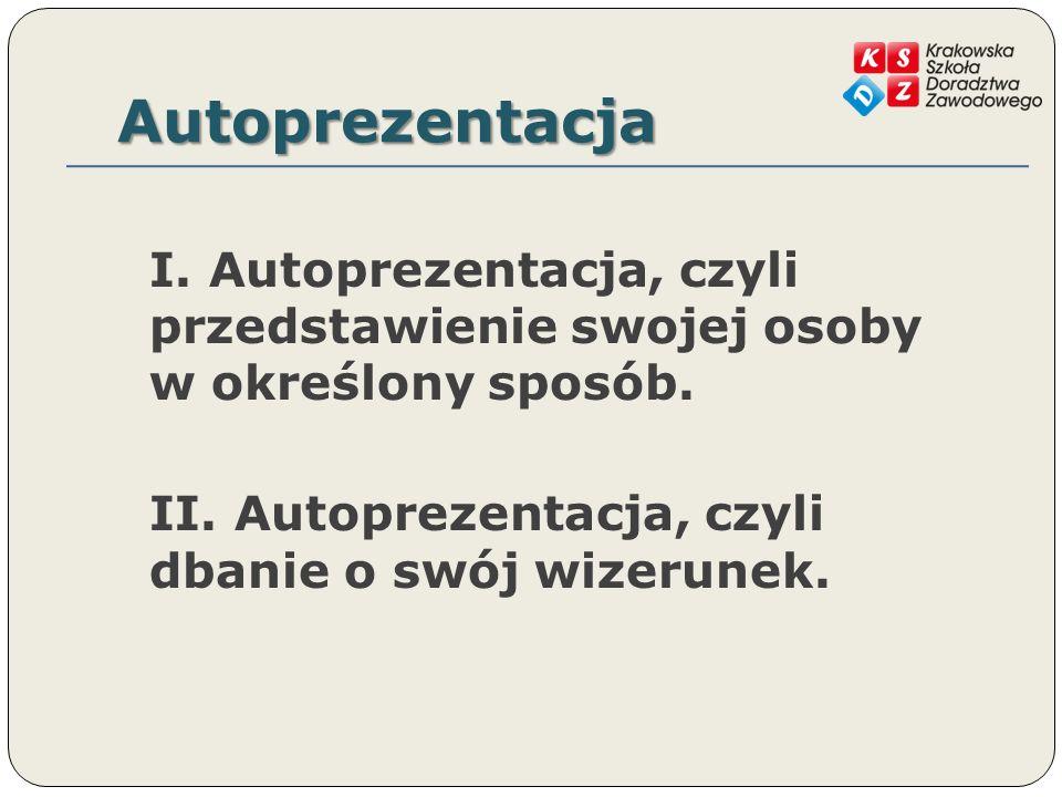 Autoprezentacja I. Autoprezentacja, czyli przedstawienie swojej osoby w określony sposób.