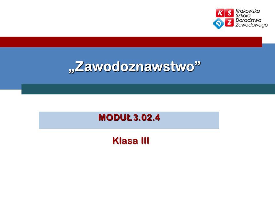 """""""Zawodoznawstwo MODUŁ 3.02.4 Klasa III"""