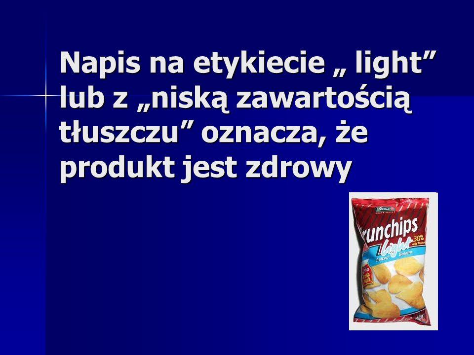 """Napis na etykiecie """" light lub z """"niską zawartością tłuszczu oznacza, że produkt jest zdrowy"""