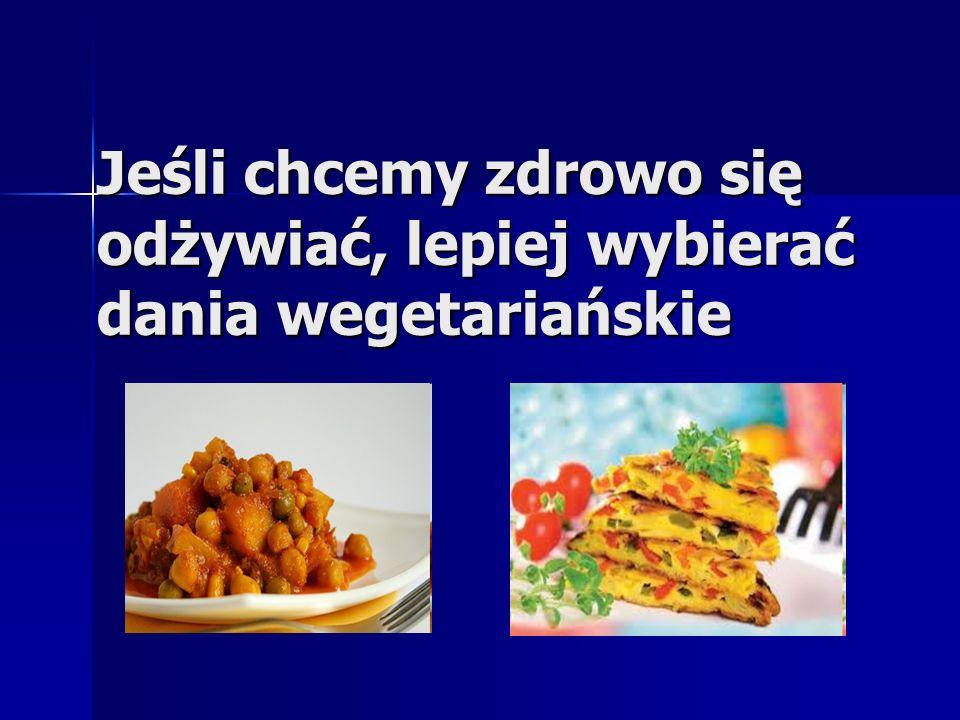 Jeśli chcemy zdrowo się odżywiać, lepiej wybierać dania wegetariańskie