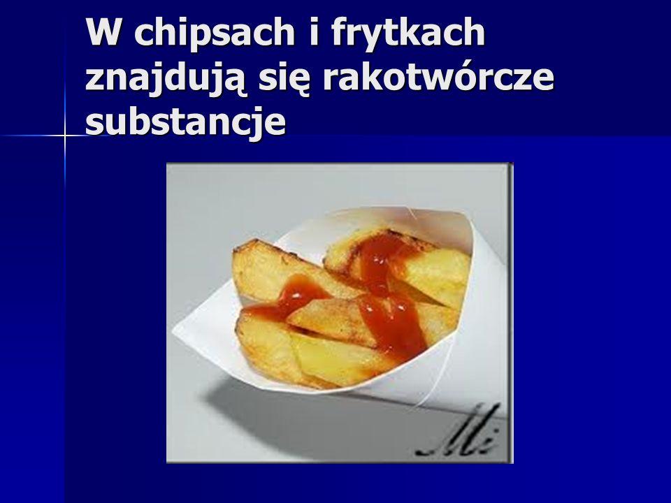 W chipsach i frytkach znajdują się rakotwórcze substancje