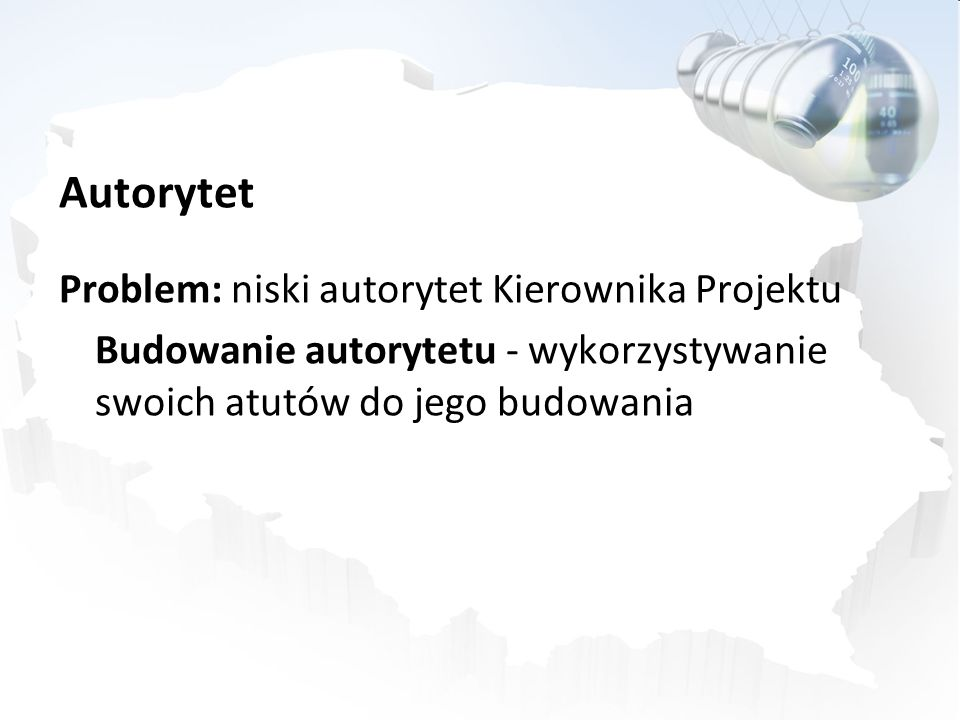 Autorytet Problem: niski autorytet Kierownika Projektu