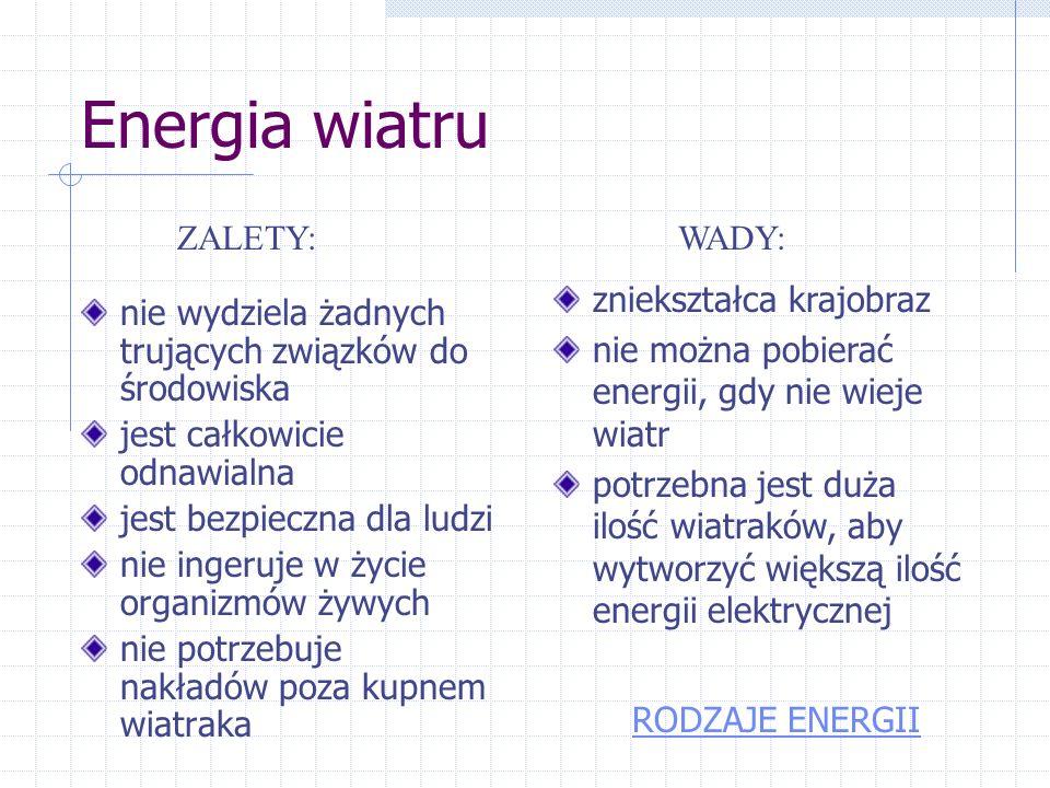 Energia wiatru ZALETY: WADY: zniekształca krajobraz