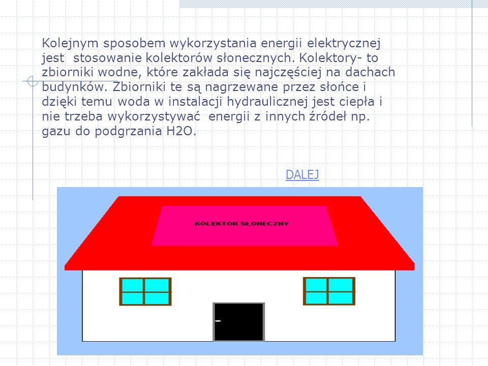 Kolejnym sposobem wykorzystania energii elektrycznej jest stosowanie kolektorów słonecznych. Kolektory- to zbiorniki wodne, które zakłada się najczęściej na dachach budynków. Zbiorniki te są nagrzewane przez słońce i dzięki temu woda w instalacji hydraulicznej jest ciepła i nie trzeba wykorzystywać energii z innych źródeł np. gazu do podgrzania H2O.