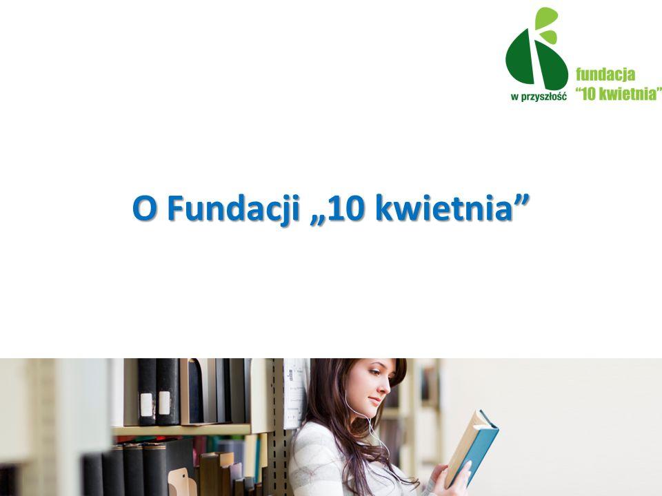 """O Fundacji """"10 kwietnia"""