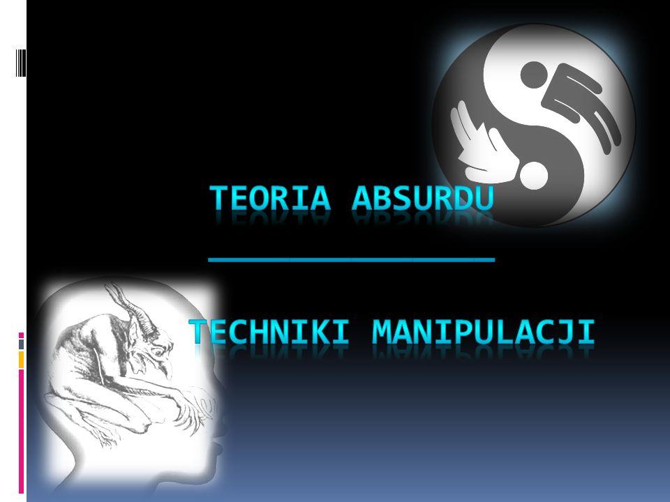 TEORIA ABSURDU ______________ TECHNIKI MANIPULACJI