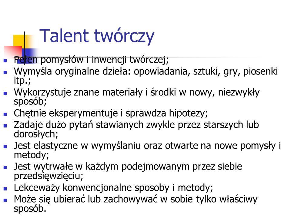 Talent twórczy Pełen pomysłów i inwencji twórczej;