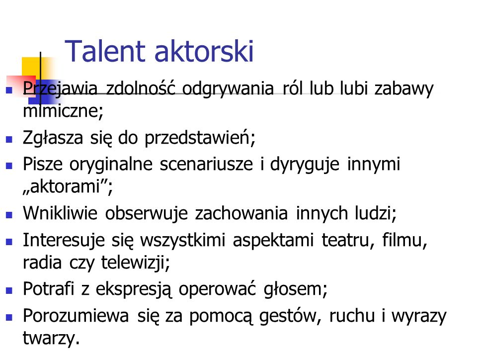 Talent aktorski Przejawia zdolność odgrywania ról lub lubi zabawy mimiczne; Zgłasza się do przedstawień;