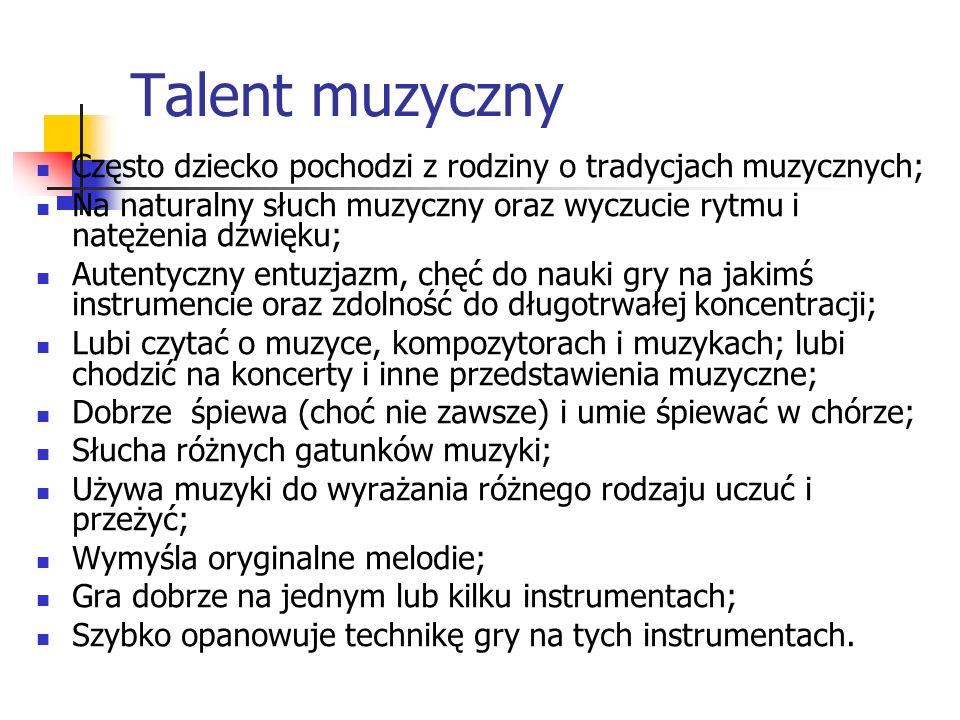 Talent muzyczny Często dziecko pochodzi z rodziny o tradycjach muzycznych; Na naturalny słuch muzyczny oraz wyczucie rytmu i natężenia dźwięku;