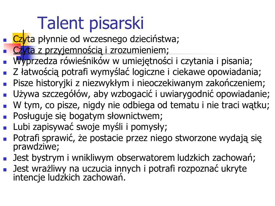 Talent pisarski Czyta płynnie od wczesnego dzieciństwa;