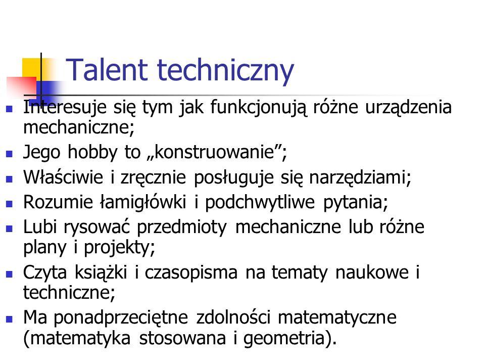 """Talent techniczny Interesuje się tym jak funkcjonują różne urządzenia mechaniczne; Jego hobby to """"konstruowanie ;"""