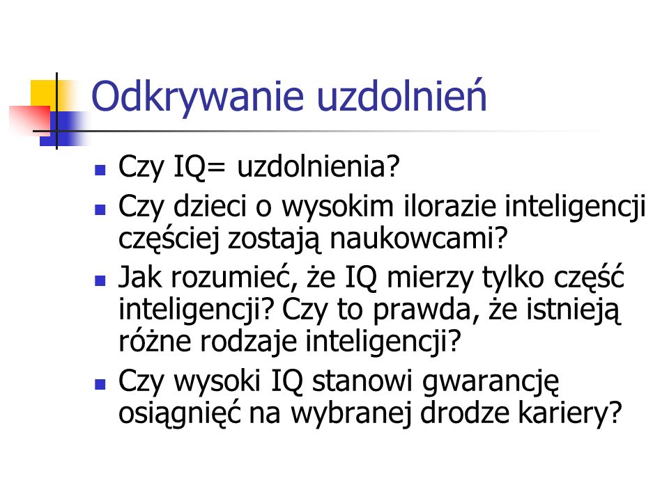 Odkrywanie uzdolnień Czy IQ= uzdolnienia