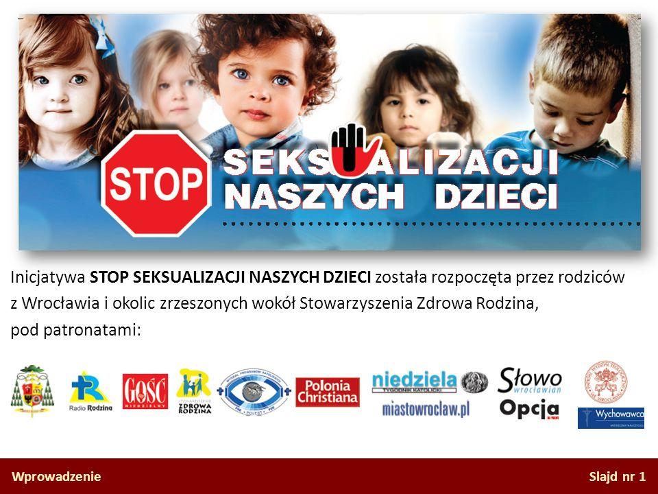 Inicjatywa STOP SEKSUALIZACJI NASZYCH DZIECI została rozpoczęta przez rodziców z Wrocławia i okolic zrzeszonych wokół Stowarzyszenia Zdrowa Rodzina, pod patronatami: