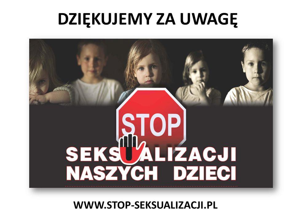 DZIĘKUJEMY ZA UWAGĘ WWW.STOP-SEKSUALIZACJI.PL