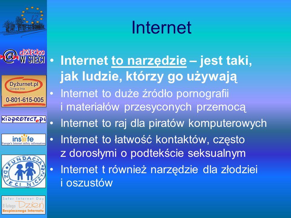 Internet Internet to narzędzie – jest taki, jak ludzie, którzy go używają. Internet to duże źródło pornografii i materiałów przesyconych przemocą.