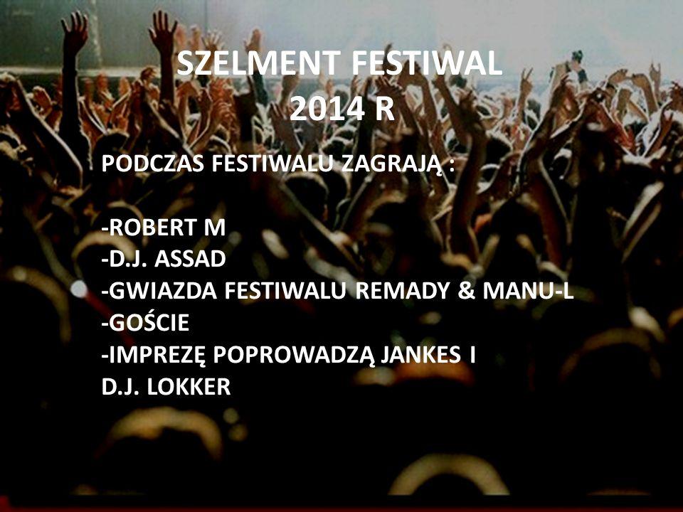 SZELMENT FESTIWAL 2014 R PODCZAS FESTIWALU ZAGRAJĄ : -ROBERT M