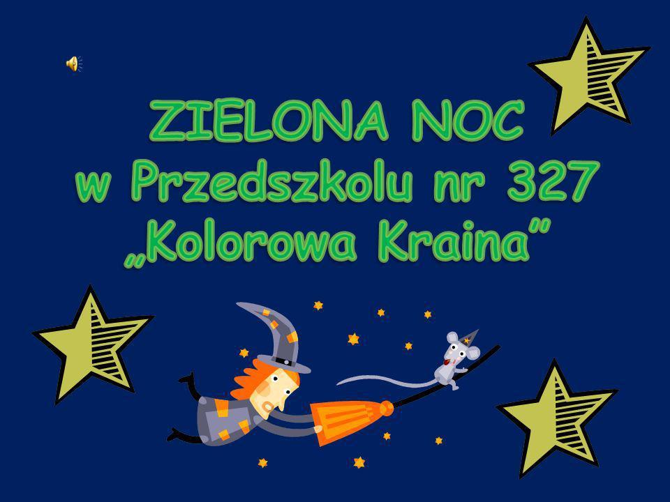 """ZIELONA NOC w Przedszkolu nr 327 """"Kolorowa Kraina"""