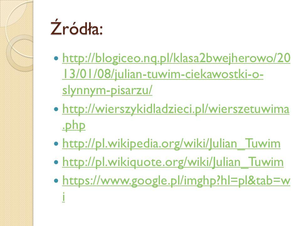 Źródła: http://blogiceo.nq.pl/klasa2bwejherowo/20 13/01/08/julian-tuwim-ciekawostki-o- slynnym-pisarzu/