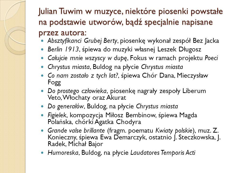 Julian Tuwim w muzyce, niektóre piosenki powstałe na podstawie utworów, bądź specjalnie napisane przez autora: