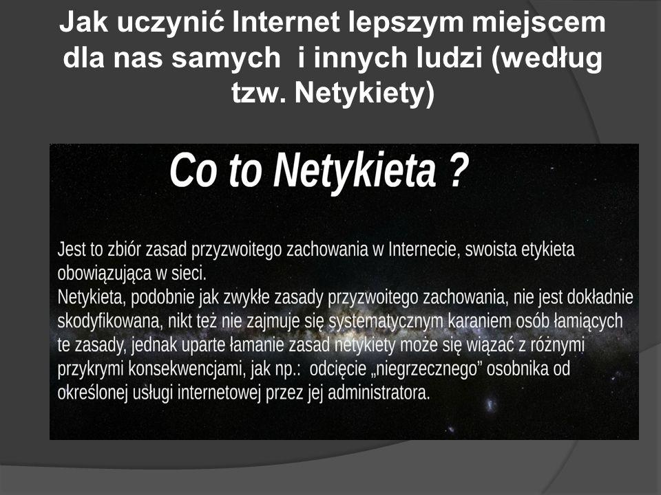 Jak uczynić Internet lepszym miejscem dla nas samych i innych ludzi (według tzw. Netykiety)
