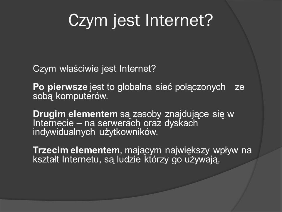 Czym jest Internet Czym właściwie jest Internet