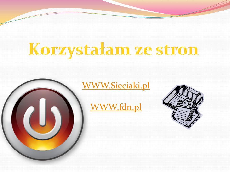 Korzystałam ze stron WWW.Sieciaki.pl WWW.fdn.pl