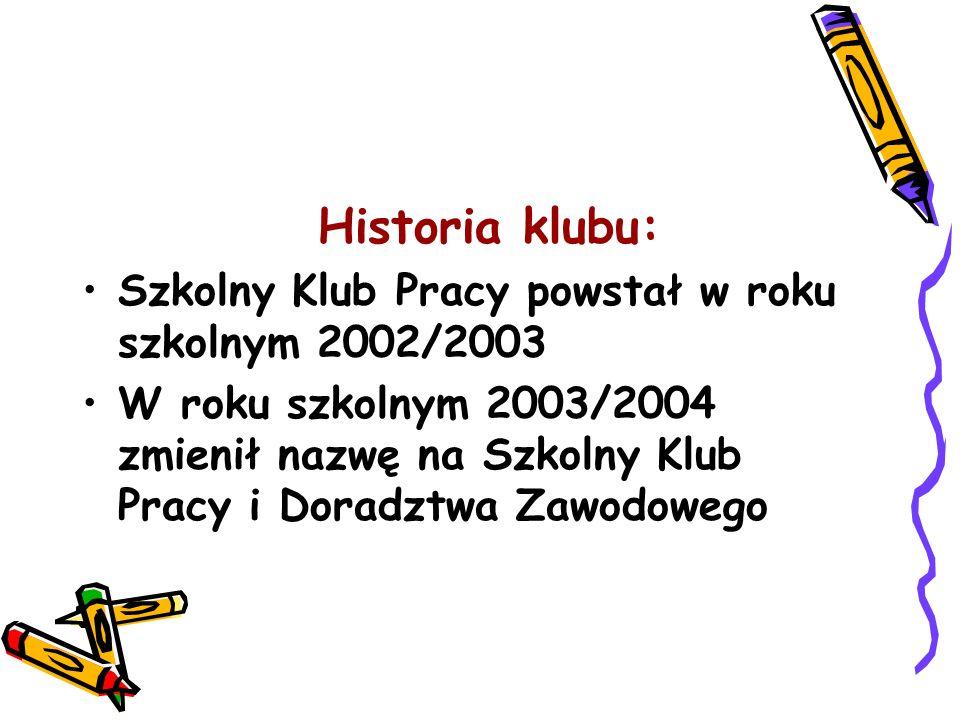Historia klubu: Szkolny Klub Pracy powstał w roku szkolnym 2002/2003.