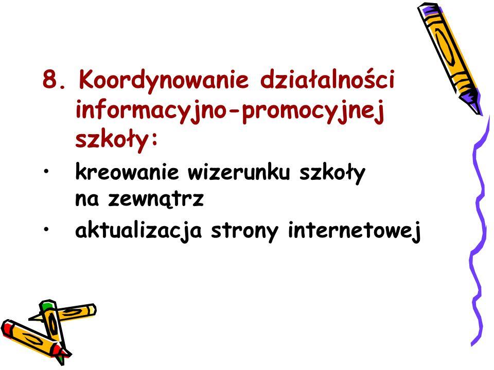 8. Koordynowanie działalności informacyjno-promocyjnej szkoły: