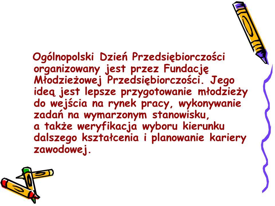 Ogólnopolski Dzień Przedsiębiorczości organizowany jest przez Fundację Młodzieżowej Przedsiębiorczości.